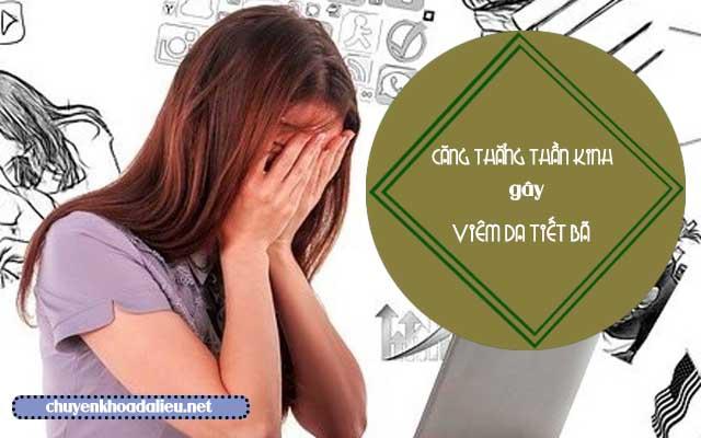 nguyên nhân gây ra bệnh viêm da tiết bã do căng thẳng
