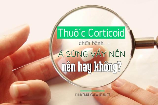 thuốc Corticoid để điều trị bệnh á sừng vẩy nến