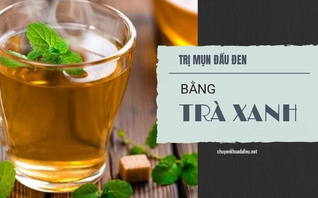 Cách trị mụn đầu đen tại nhà bằng trà xanh